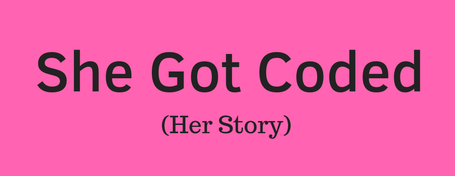 "Graphic that says ""She Got Coded (Her Story)"""