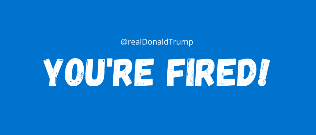 Graphic that screams at @realDonaldTrump, YOU'RE FIRED! after the 2020 election.